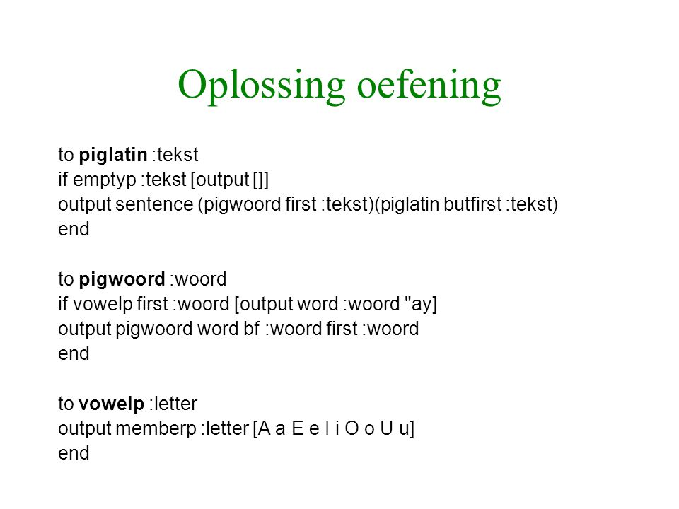 Oplossing oefening to piglatin :tekst if emptyp :tekst [output []]